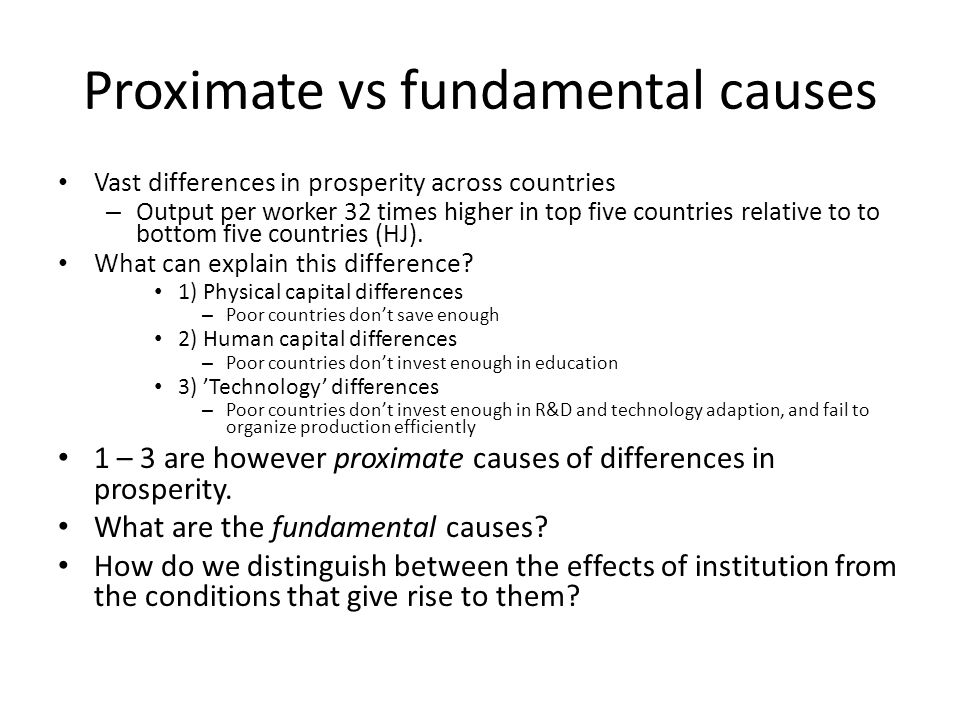 Proximate vs fundamental causes Vast differences in prosperity across countries – Output per worker 32 times higher in top five countries relative to