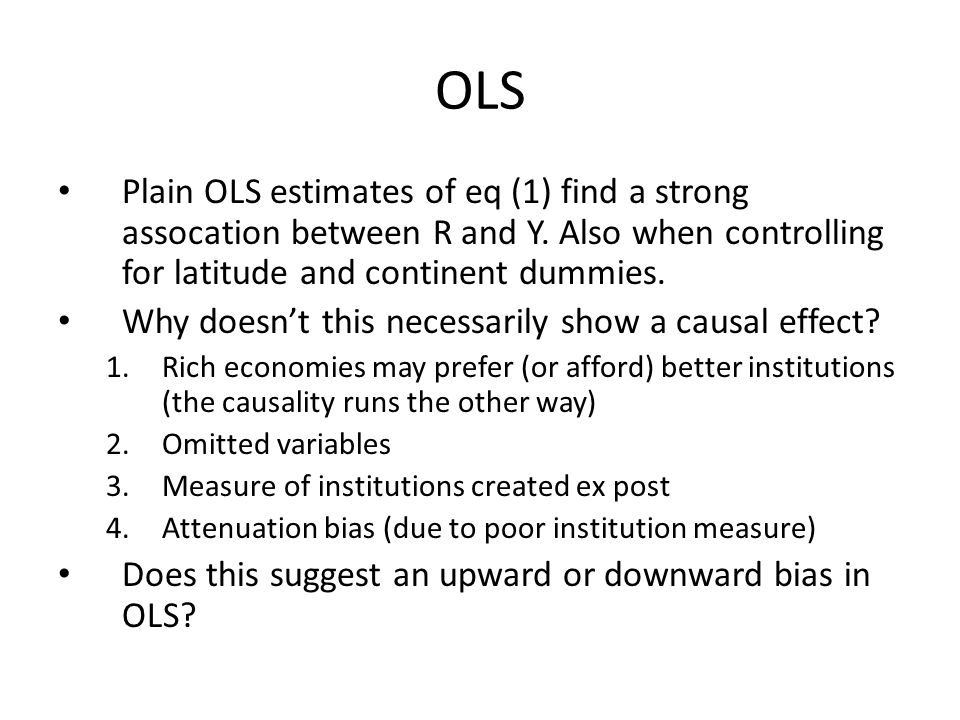 OLS Plain OLS estimates of eq (1) find a strong assocation between R and Y. Also when controlling for latitude and continent dummies. Why doesn't this