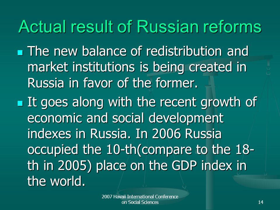 2007 Havaii International Conference on Social Sciences14 Actual result of Russian reforms The new balance of redistribution and market institutions i