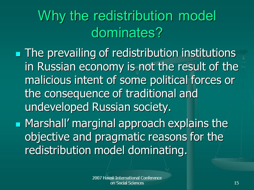 2007 Havaii International Conference on Social Sciences15 Why the redistribution model dominates? The prevailing of redistribution institutions in Rus