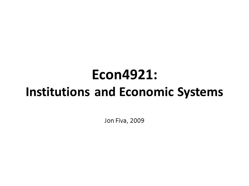 Econ4921: Institutions and Economic Systems Jon Fiva, 2009