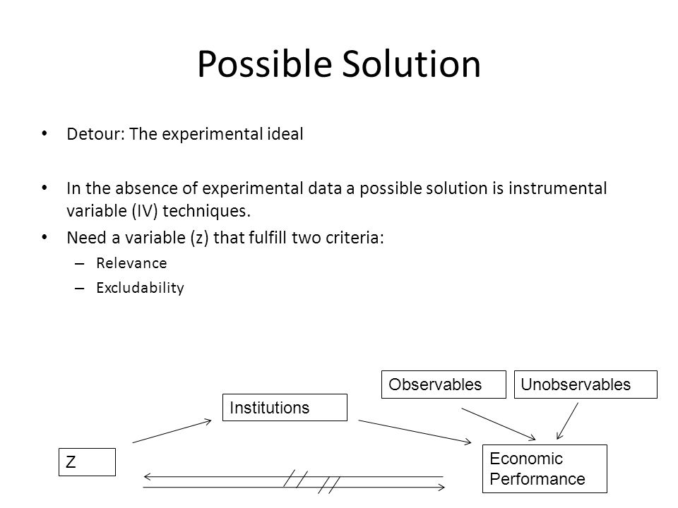 Possible Solution Detour: The experimental ideal In the absence of experimental data a possible solution is instrumental variable (IV) techniques. Nee