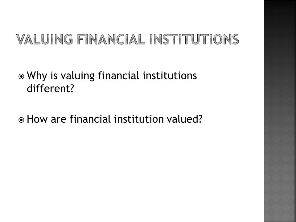  Why is valuing financial institutions different  How are financial institution valued