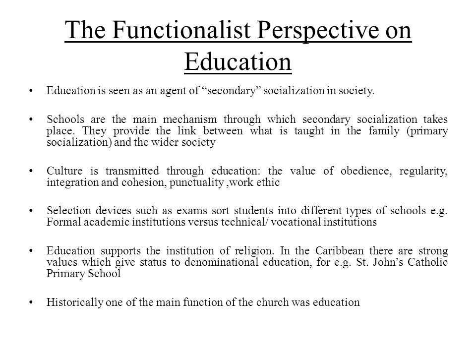 """The Functionalist Perspective on Education Education is seen as an agent of """"secondary"""" socialization in society. Schools are the main mechanism throu"""