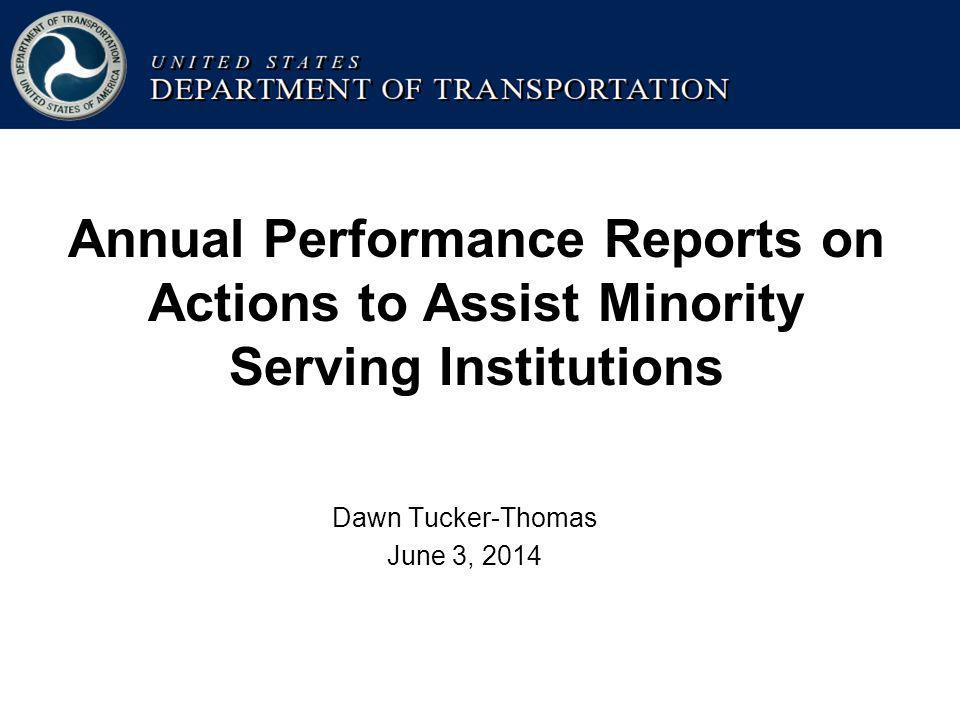 Annual Performance Reports on Actions to Assist Minority Serving Institutions Dawn Tucker-Thomas June 3, 2014