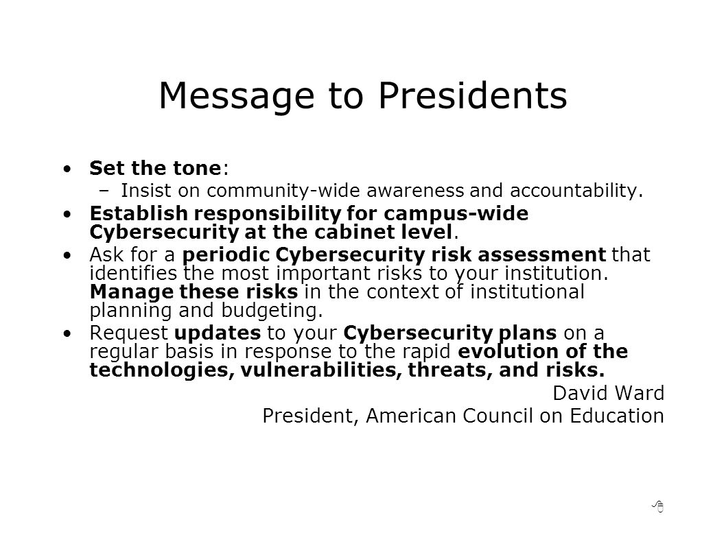 8 Message to Presidents Set the tone: –Insist on community-wide awareness and accountability.