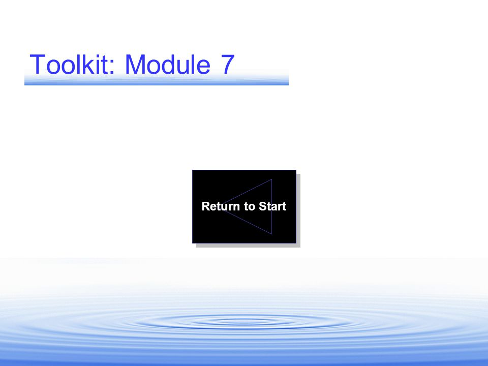 Toolkit: Module 7 Return to Start