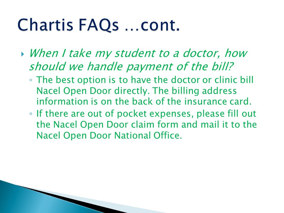  When I take my student to a doctor, how should we handle payment of the bill? ◦ The best option is to have the doctor or clinic bill Nacel Open Door