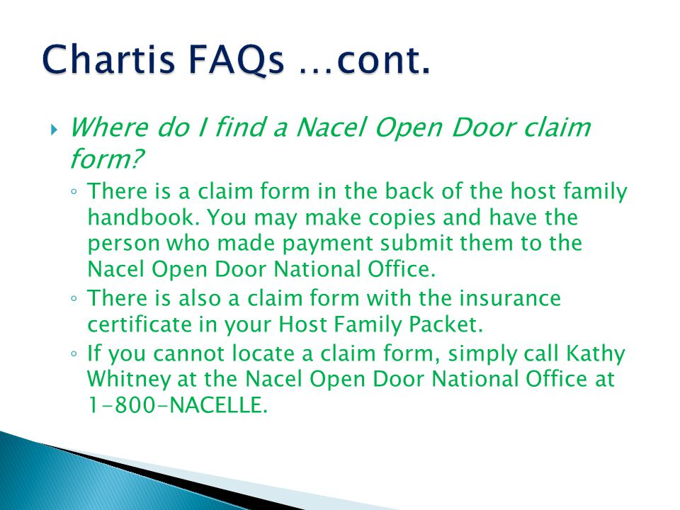  Where do I find a Nacel Open Door claim form? ◦ There is a claim form in the back of the host family handbook. You may make copies and have the pers