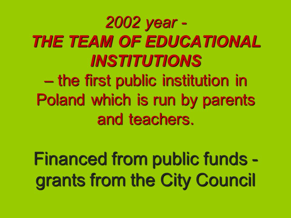 2002 year - THE TEAM OF EDUCATIONAL INSTITUTIONS – the first public institution in Poland which is run by parents and teachers.