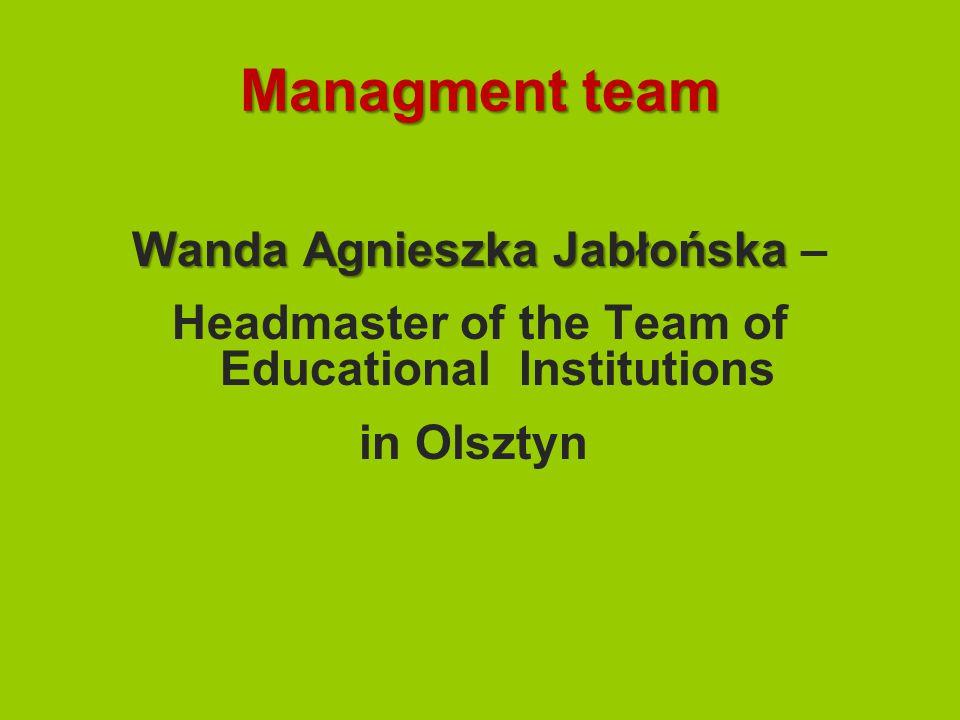 Managment team Wanda Agnieszka Jabłońska Wanda Agnieszka Jabłońska – Headmaster of the Team of Educational Institutions in Olsztyn