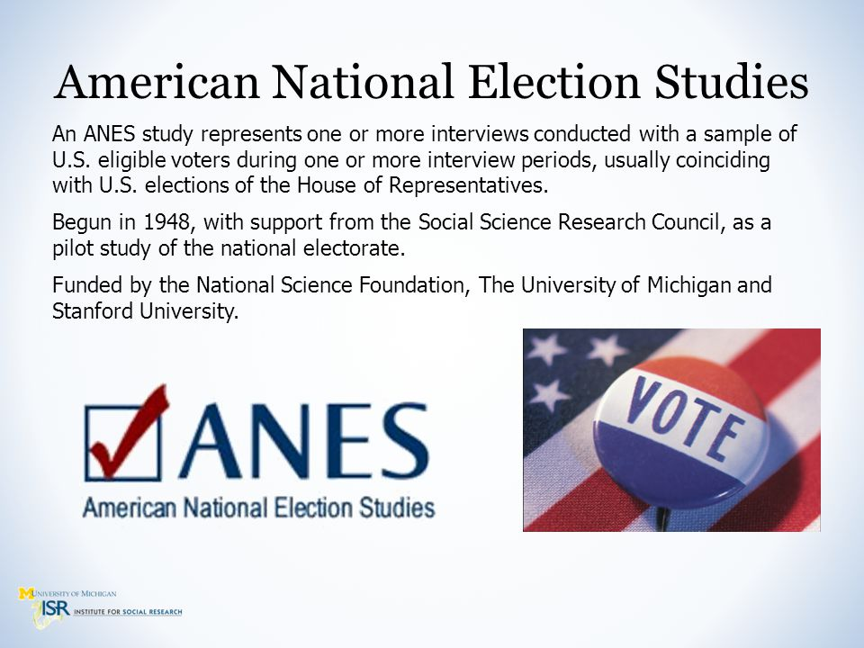 American National Election Studies An ANES study represents one or more interviews conducted with a sample of U.S.