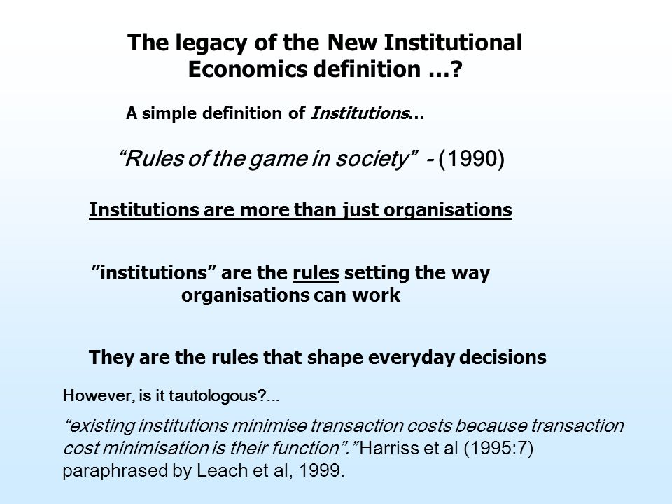 A simple definition of Institutions… The legacy of the New Institutional Economics definition ….
