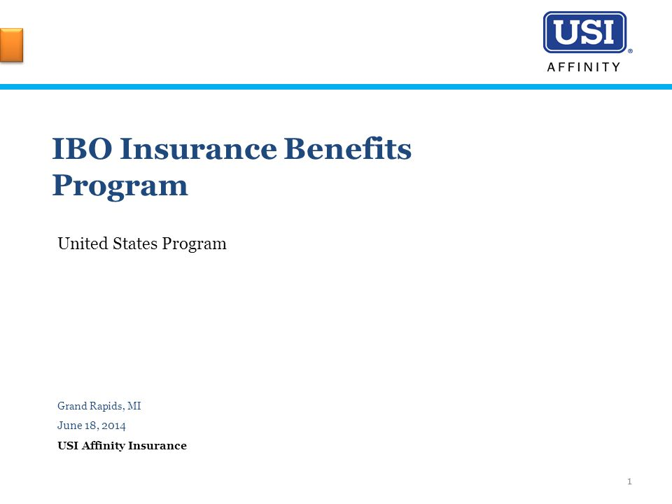 IBO Insurance Benefits Program United States Program Grand Rapids, MI June 18, 2014 USI Affinity Insurance 1