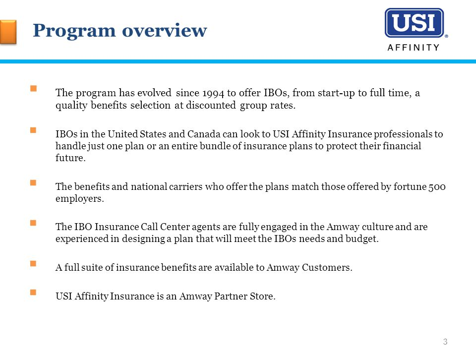 Program overview  The program has evolved since 1994 to offer IBOs, from start-up to full time, a quality benefits selection at discounted group rates.