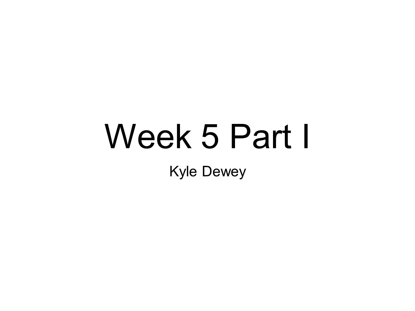 Week 5 Part I Kyle Dewey