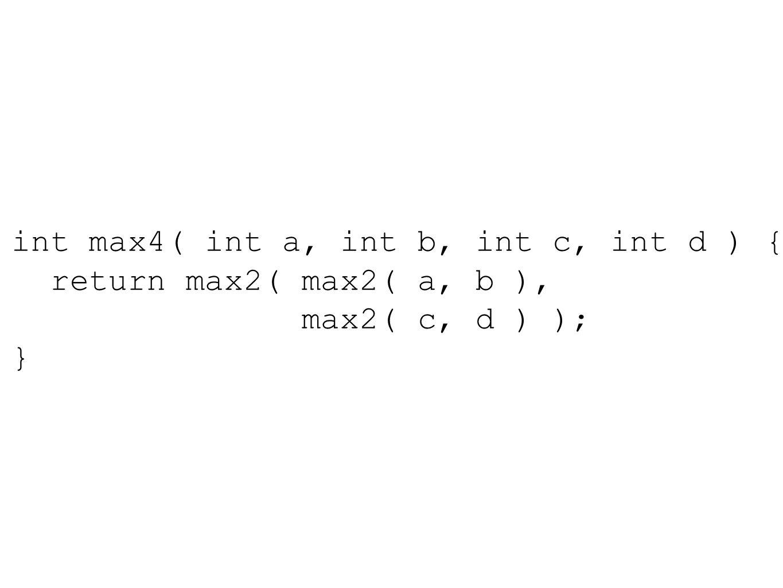 int max4( int a, int b, int c, int d ) { return max2( max2( a, b ), max2( c, d ) ); }