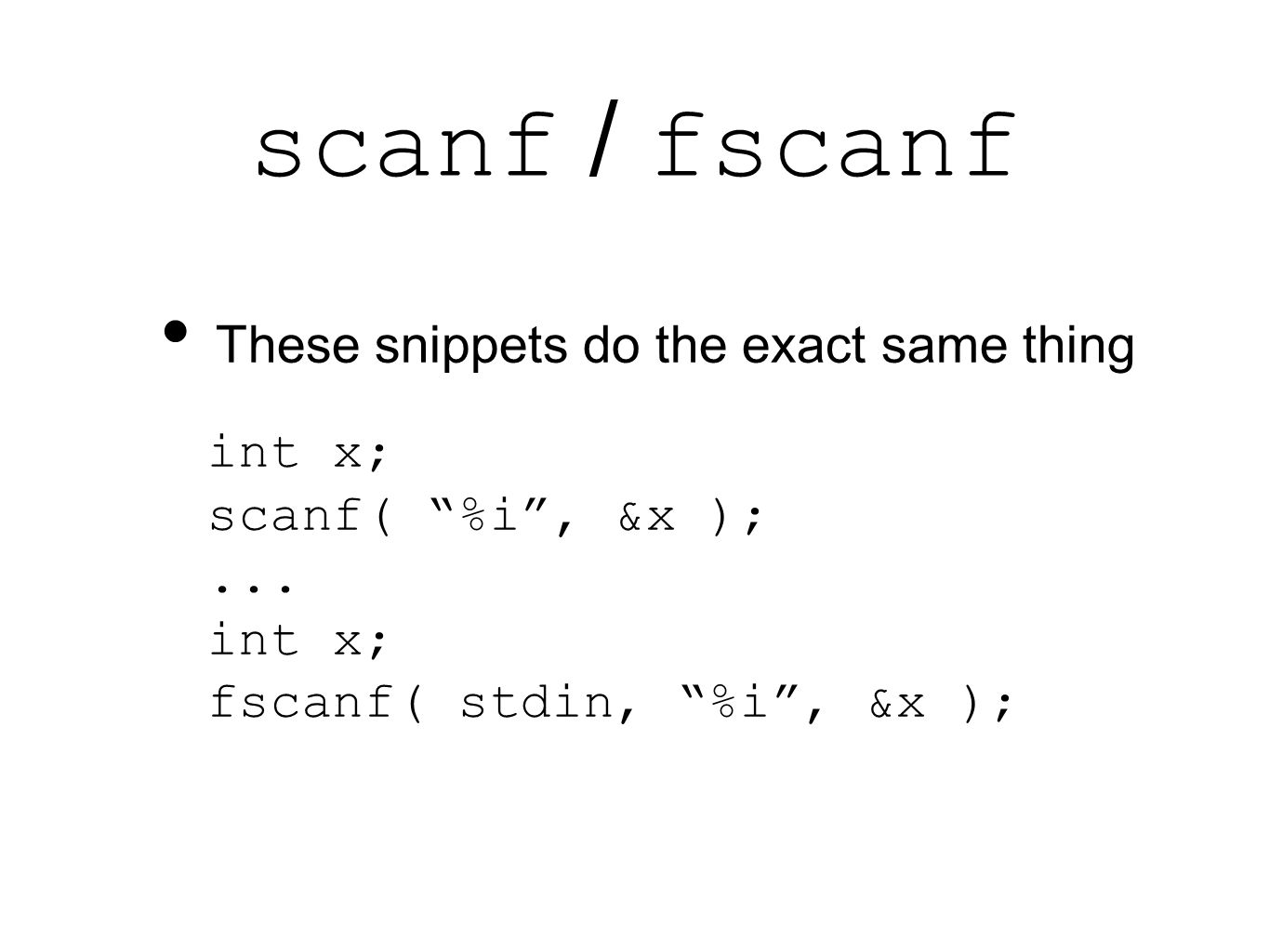 scanf / fscanf These snippets do the exact same thing int x; scanf( %i , &x );...
