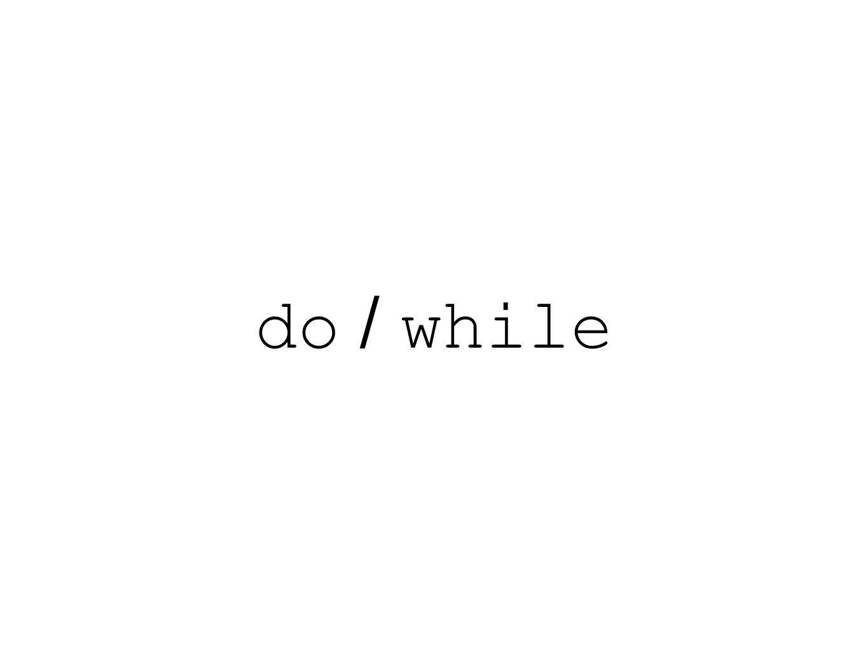 do / while