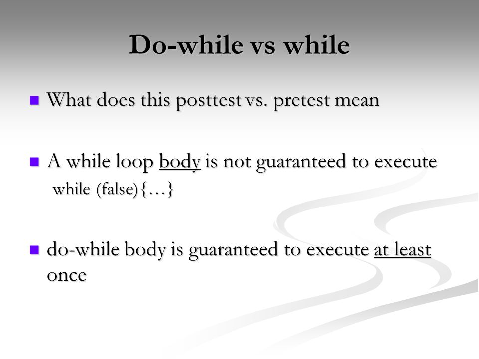 Do-while vs while What does this posttest vs. pretest mean What does this posttest vs.