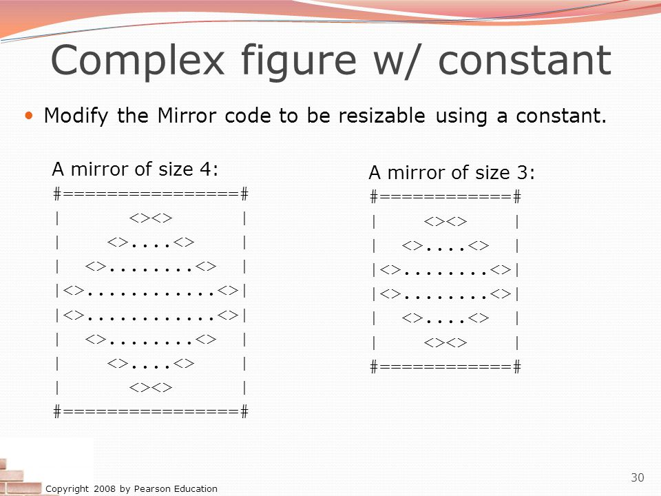 Copyright 2008 by Pearson Education 30 Complex figure w/ constant Modify the Mirror code to be resizable using a constant.