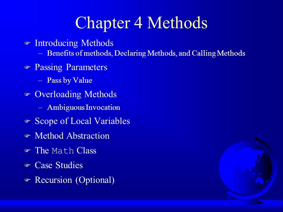 Overloading Methods Example 4.3 Overloading the max Method public static double max(double num1, double num2) { if (num1 > num2) return num1; else return num2; } TestMethodOverloading