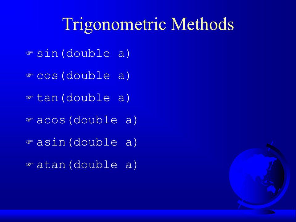 Trigonometric Methods F sin(double a) F cos(double a) F tan(double a) F acos(double a) F asin(double a) F atan(double a)
