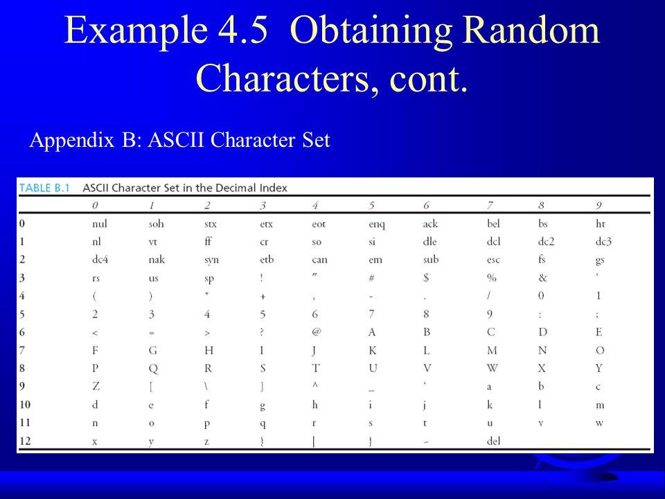 Example 4.5 Obtaining Random Characters, cont. Appendix B: ASCII Character Set