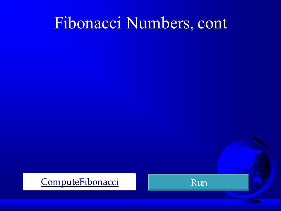 Fibonacci Numbers, cont ComputeFibonacci