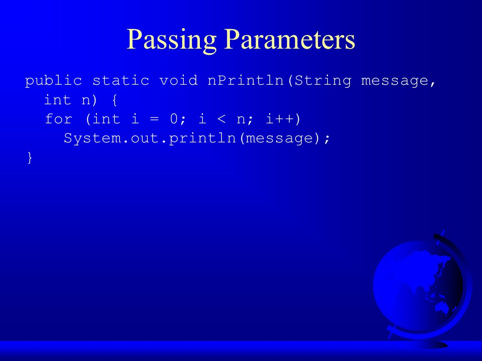 Pass by Value Example 4.2 Testing Pass by value This program demonstrates passing values to the methods.