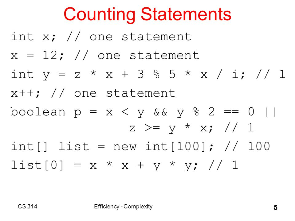 CS 314Efficiency - Complexity 46 Formal Definition of Big O (repeated)  T(N) is O( F(N) ) if there are positive constants c and N 0 such that T(N) N 0 –N is the size of the data set the algorithm works on –T(N) is a function that characterizes the actual running time of the algorithm –F(N) is a function that characterizes an upper bounds on T(N).