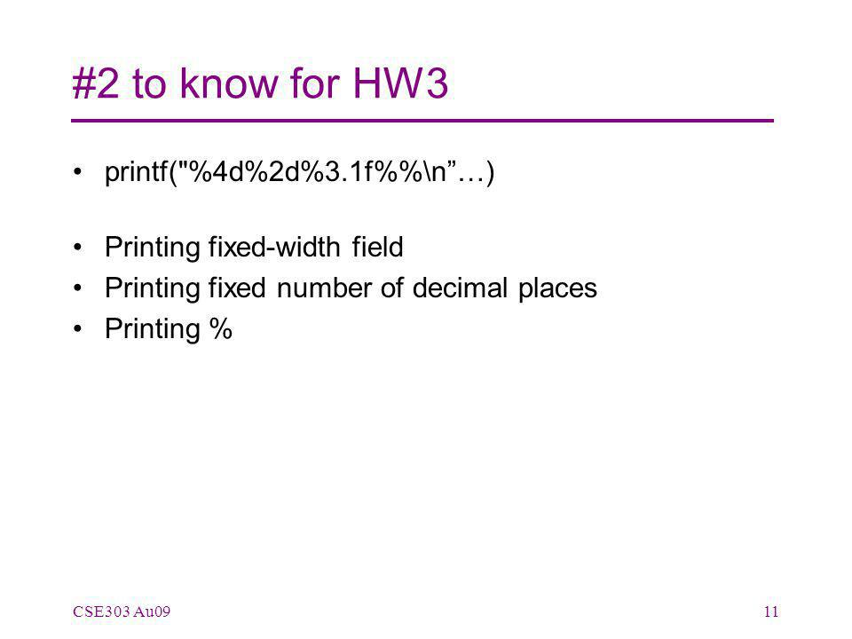 #2 to know for HW3 printf( %4d%2d%3.1f%\n …) Printing fixed-width field Printing fixed number of decimal places Printing % CSE303 Au0911