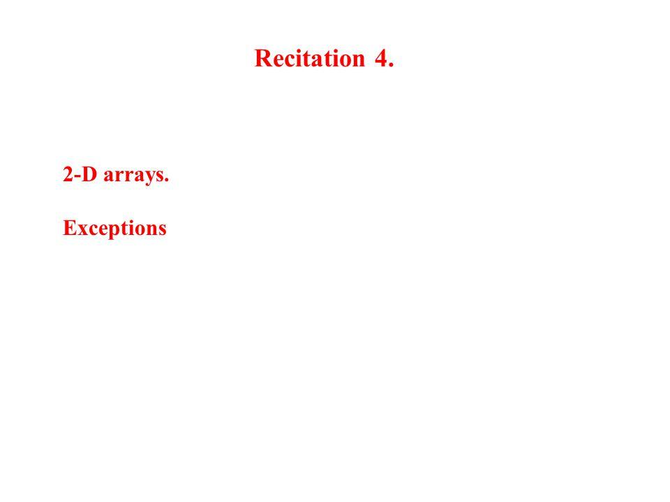 Recitation 4. 2-D arrays. Exceptions