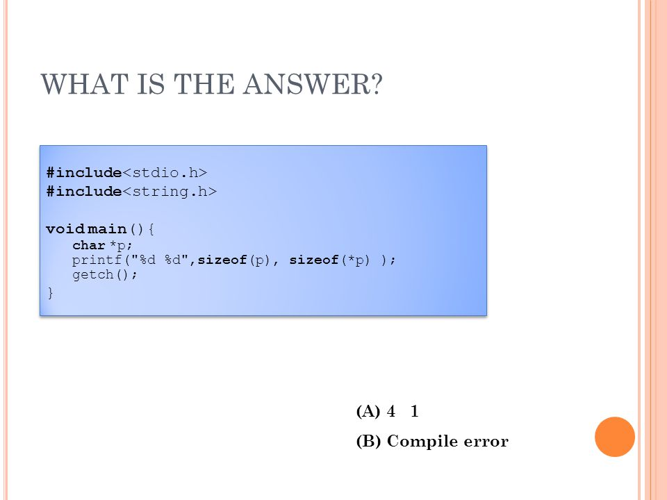 WHAT IS THE ANSWER? #include void main(){ char *p; printf(