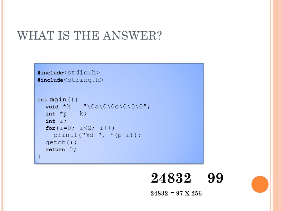 WHAT IS THE ANSWER? #include int main(){ void *k =