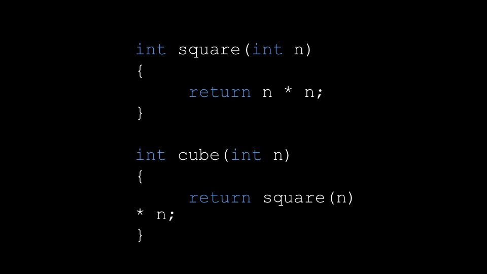 int square(int n) { return n * n; } int cube(int n) { return square(n) * n; }