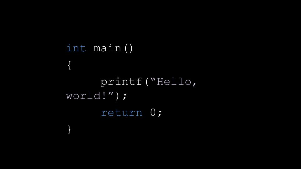 int main() { printf( Hello, world! ); return 0; }