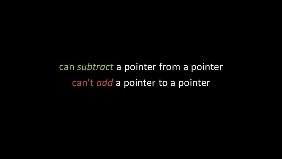 can subtract a pointer from a pointer can't add a pointer to a pointer