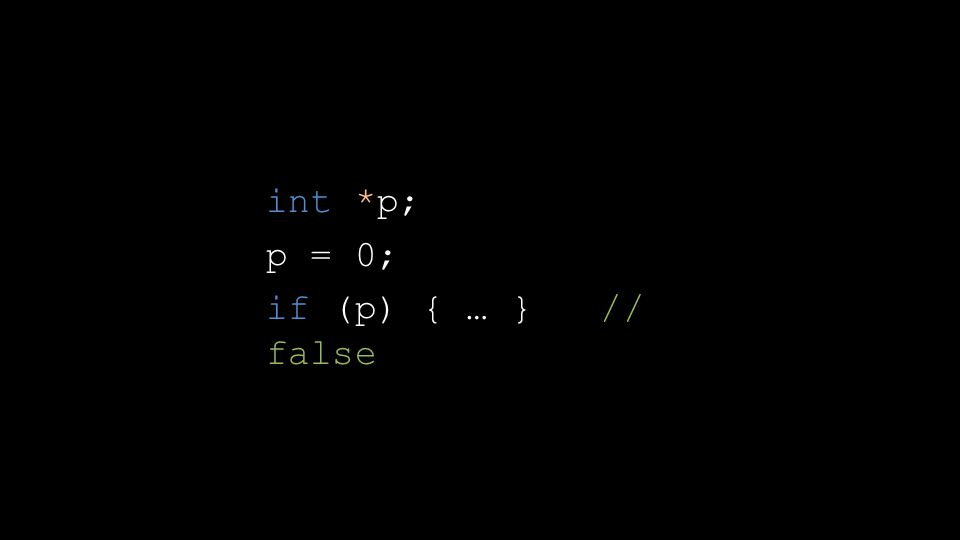 int *p; p = 0; if (p) { … } // false