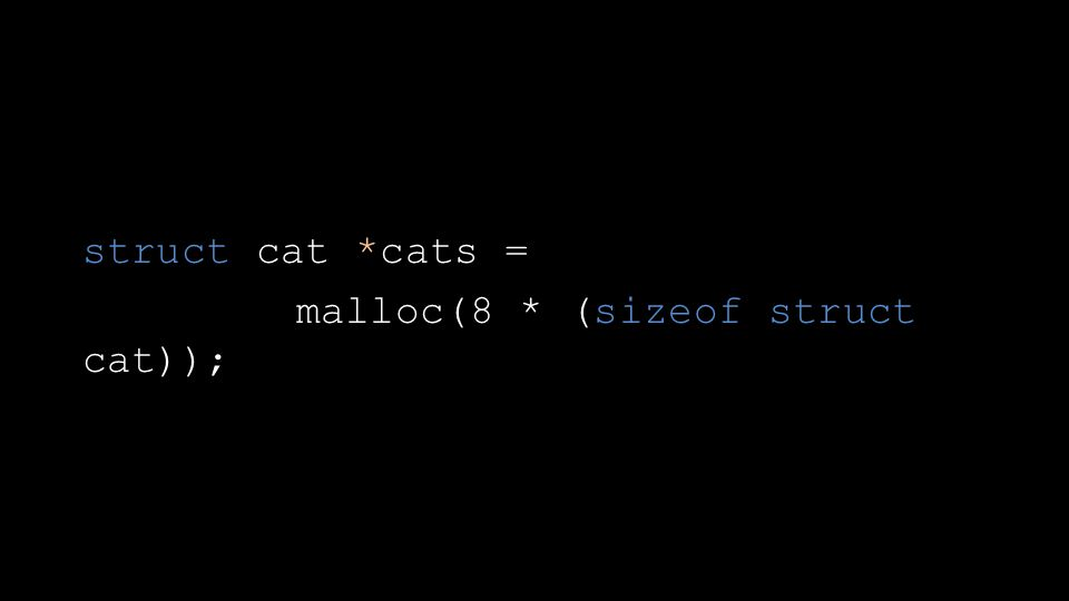 struct cat *cats = malloc(8 * (sizeof struct cat));