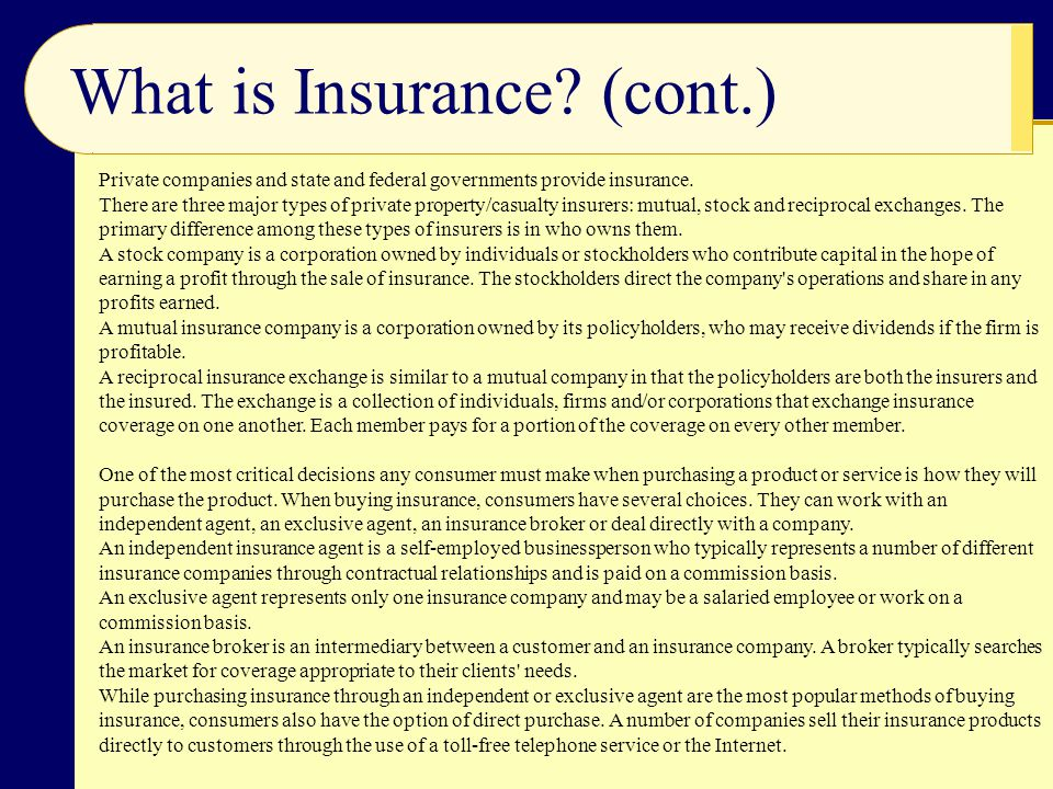What is Insurance.(cont.) Private companies and state and federal governments provide insurance.