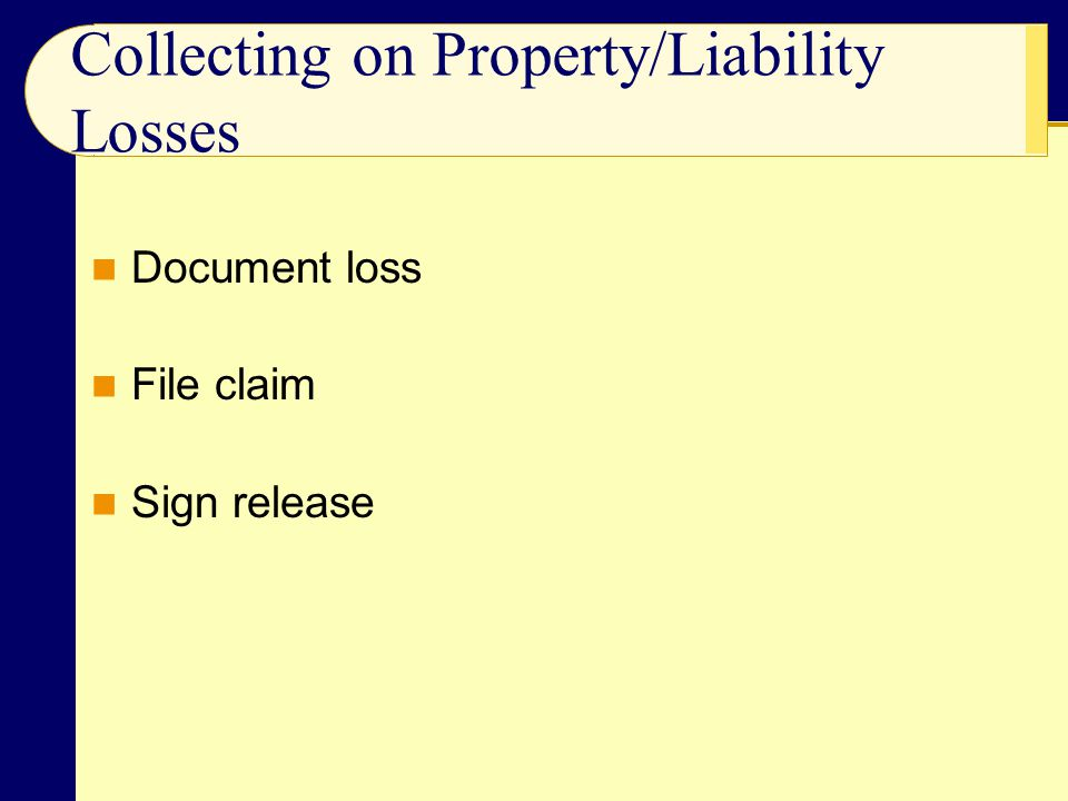 Document loss File claim Sign release Collecting on Property/Liability Losses