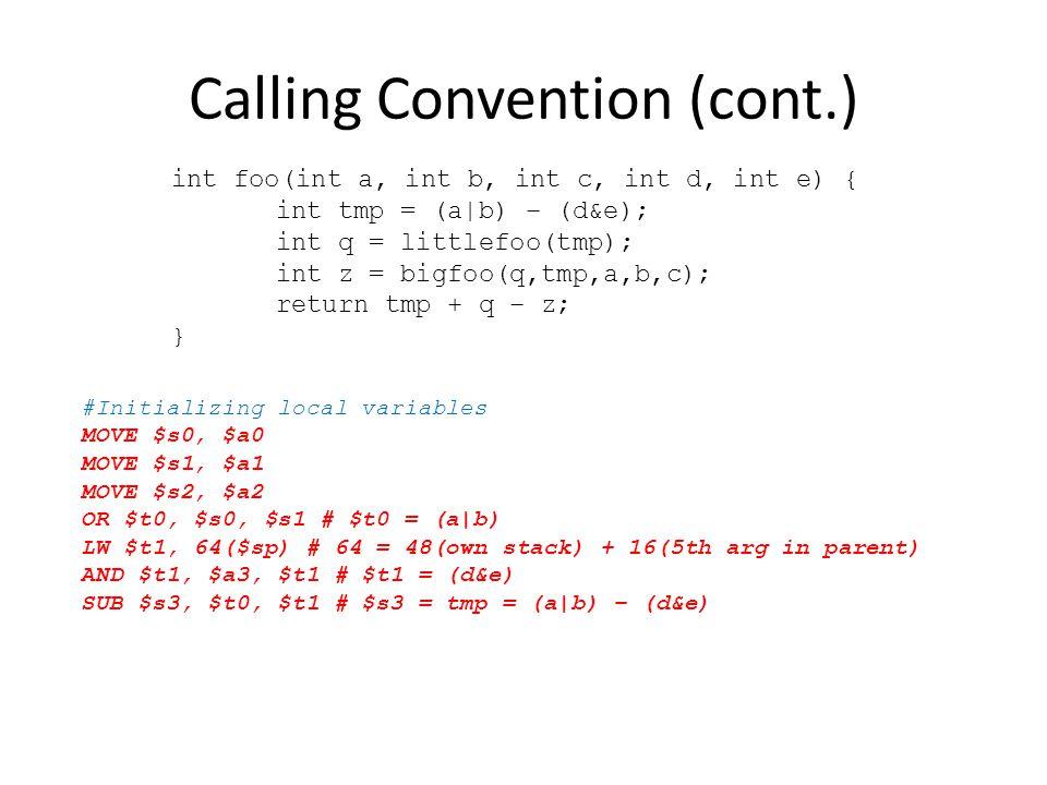 Calling Convention (cont.) int foo(int a, int b, int c, int d, int e) { int tmp = (a|b) – (d&e); int q = littlefoo(tmp); int z = bigfoo(q,tmp,a,b,c);