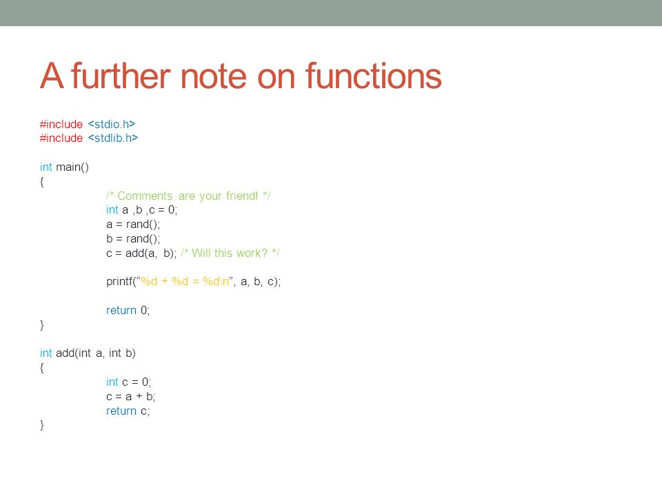 A further note on functions #include int main() { /* Comments are your friend.