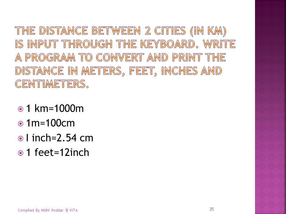 Compiled By Nidhi Poddar @ VITA  1 km=1000m  1m=100cm  I inch=2.54 cm  1 feet=12inch 35