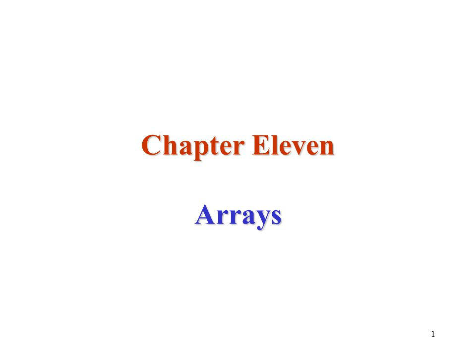 1 Chapter Eleven Arrays