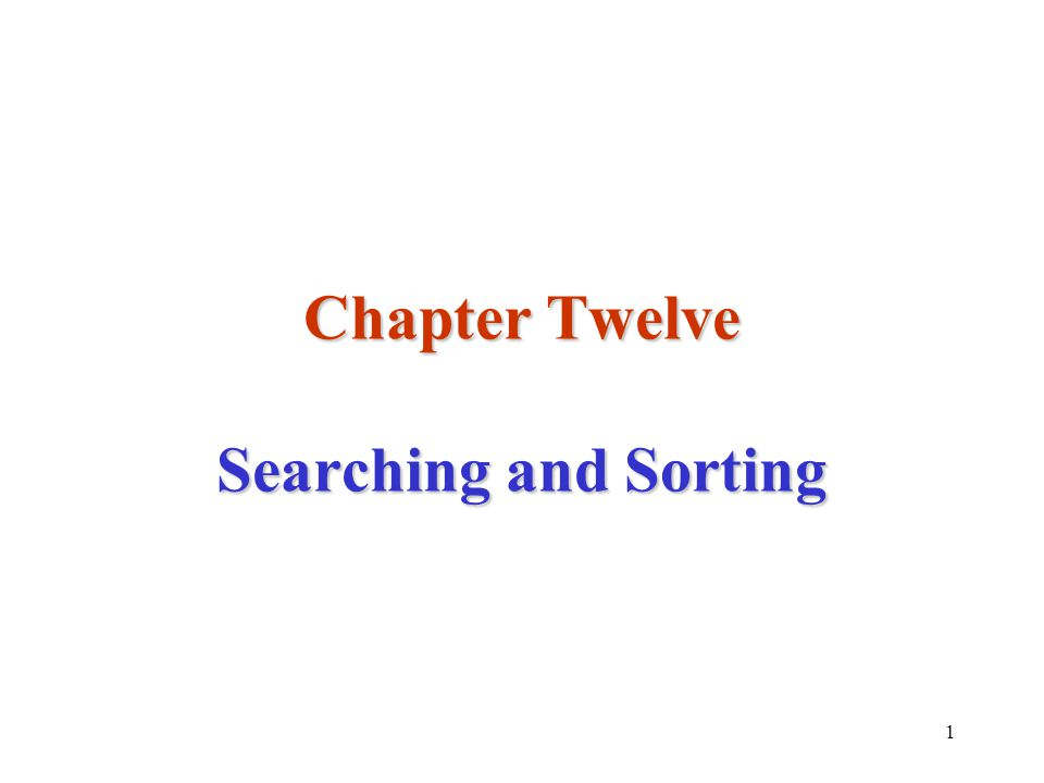 1 Chapter Twelve Searching and Sorting