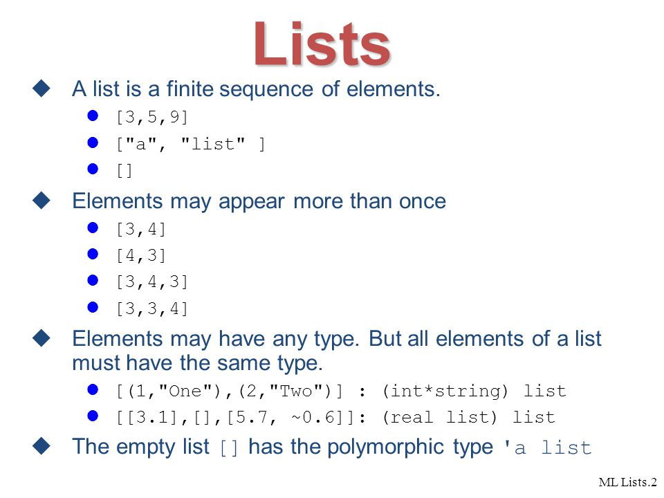 ML Lists.2 Lists  A list is a finite sequence of elements.