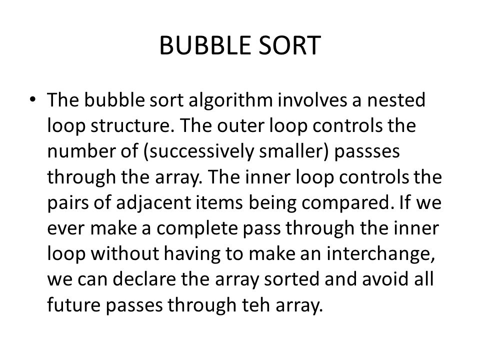BUBBLE SORT The bubble sort algorithm involves a nested loop structure.