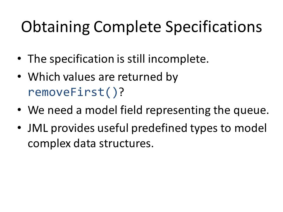 Obtaining Complete Specifications The specification is still incomplete. Which values are returned by removeFirst() ? We need a model field representi